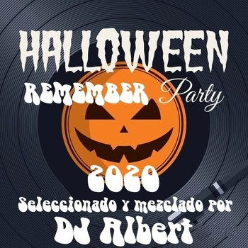 HALLOWEEN REMEMBER PARTY 2020 Seleccionado y mezclado por DJ Albert