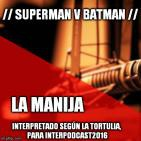 La Manija Podcast - Ep #?? : Superman v Batman