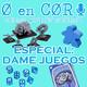 Especial Cero en Cordura: DAME JUEGOS