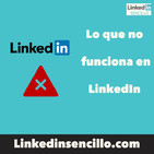 #88 - Lo que no funciona en LinkedIn - LinkedIn Sencillo