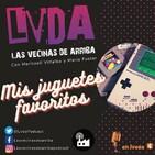 LVDA 1x06 - Mis Juguetes Favoritos