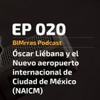 020 Óscar Liébana y el Nuevo aeropuerto internacional de Ciudad de México (NAICM)