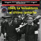 NdG 77 La Volkssturm, el último cartucho, 1945