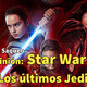 HDS 74 - Star Wars Los Últimos Jedi - Opinión