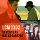 LCM 2x02- SEVEN y las malas cabezas