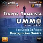 CVB Planeta Incógnito - 2x09 TERROR YIHADISTA, UMMO ¿Un caso reabierto?, y PRECOGNICIÓN ONÍRICA