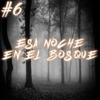 #6 Esa Noche En El Bosque (Cuentos de terror)
