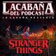 La Cabaña presenta: Especial Verano Stranger Things 3