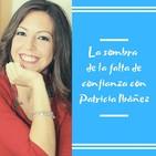 Episodio 28 - La sombra de la falta de confianza con Patricia Ibáñez