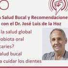 Ep. 188: Importancia de la Salud Bucal y Recomendaciones para Cuidar nuestra Boca, con el Dr. José Luis de la Hoz