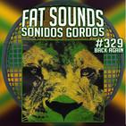 Back again and again Fat Sounds Nº329 12jul2020
