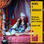 REDES Y SOCIALES: Misticismo, María José y guerra mundial 1x08