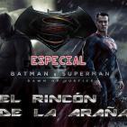 El rincón de la araña-2X09-El santuario del friky-Especial Batman VS Superman