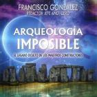 Miguel Ángel Fdez. y Álvaro Martín: ARQUEOLOGÍA IMPOSIBLE. LEGADO DE LOS MAESTROS CONSTRUCTORES, CON FRANCISCO GONZÁLEZ