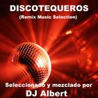 DISCOTEQUEROS (Remix Music Selection) Seleccionado y mezclado por DJ Albert