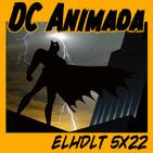 [ELHDLT] 5x22 El universo animado de DC Comics