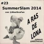 A Ras De Lona #23 - WWE SummerSlam 2014