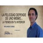La felicidad depende de uno mismo... La tienes en tu interior - Ricardo Eiriz 1ª Parte 2