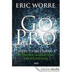 Go Pro - Eric Worre - 7 Pasos para convertirte en un Profesional del Mercadeo en Red (Audio Libro Español)