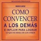 [01/03]Cómo Convencer a los Demás e Influir para Lograr lo que se Desea de los Otros - Mario Elnerz