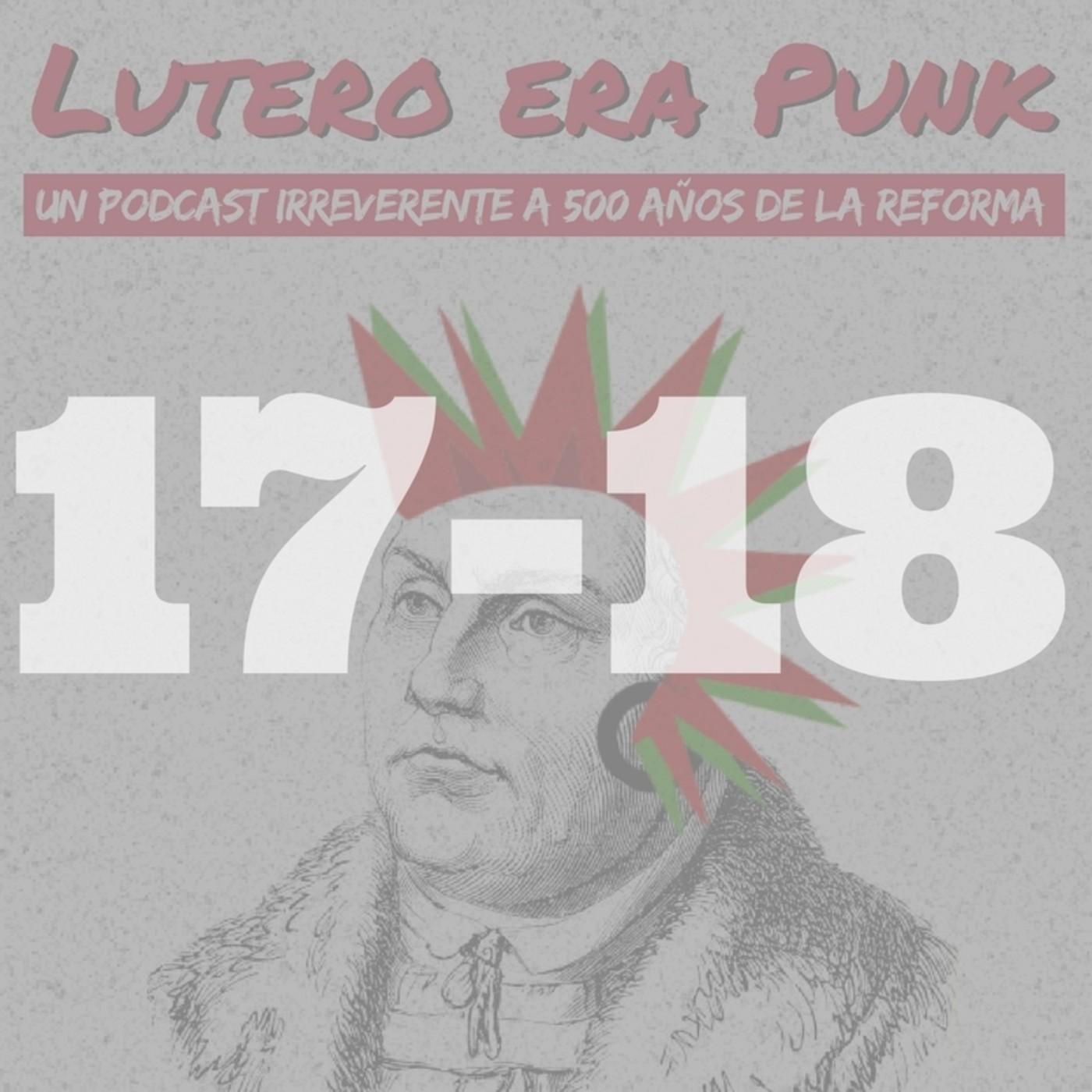 Lutero era punk | Capítulos 17 y 18