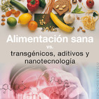 Alimentación sana VS Transgénicos, Aditivos y Nanotecnología (con Albert Ronald)