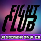 Los Guardianes de Gotham 3x38 - FIGHT CLUB 1 & 2 de Chuck Palahniuk