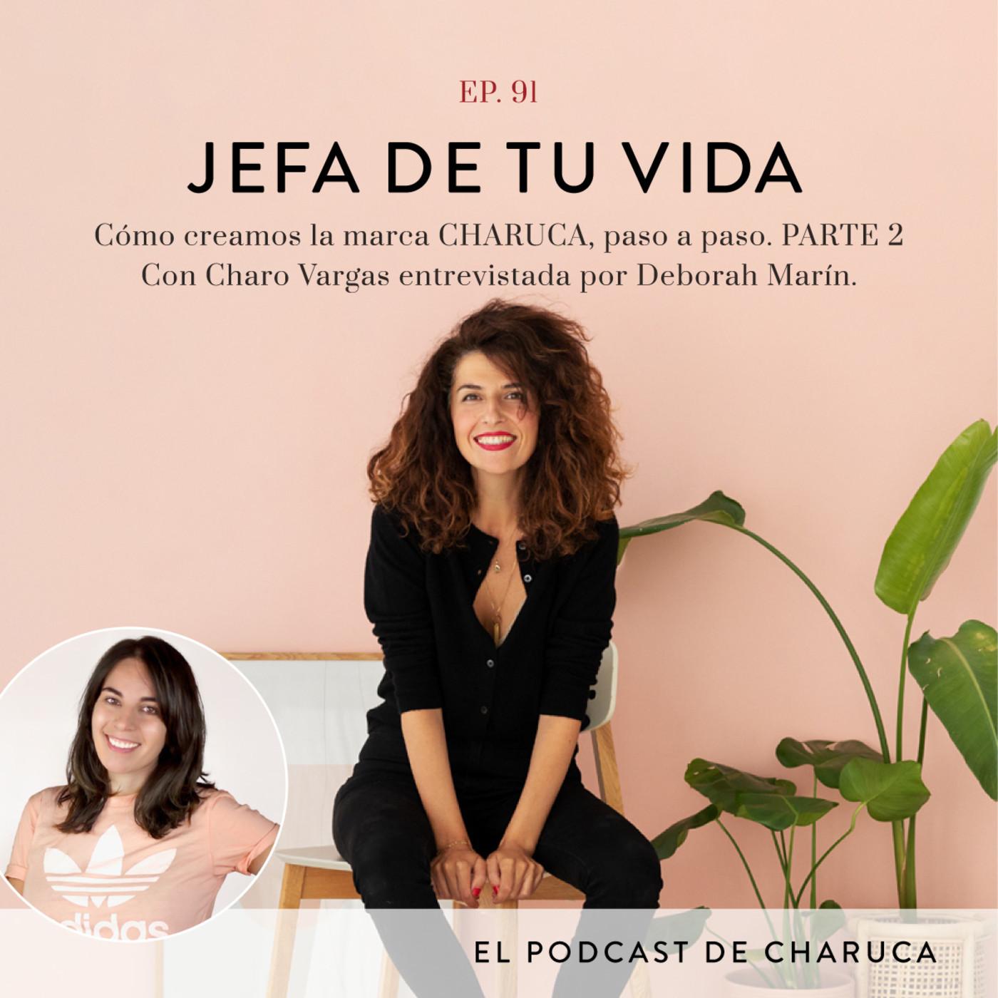 91. Cómo creamos la marca CHARUCA, paso a paso. PARTE 2. Con Charo Vargas entrevistada por Deborah Marín.