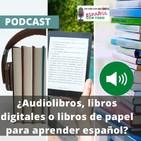 018 - Audiolibros, libros digitales o libros de papel ¿Cuál es mejor para aprender español?