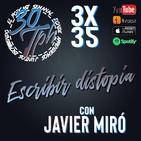 3x35 30TPH Escribir distopia (con Javier Miró)