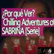 El Ajo Recomienda: ¿Por qué Ver? Chilling Adventures of SABRINA
