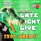 Cocopere Late Night Live 2x02: AREA 51