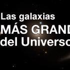 160627 CPT - Las galaxias más grandes del Universo