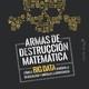 «Armas de destrucción matemática. Cómo el Big Data aumenta la desigualdad y amenaza la democracia»