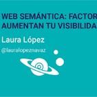 Web Semántica, factores SEO que aumentan tu visibilidad en Google - Laura López