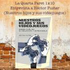 La Quarta Paret 1x10: Entrevista a Héctor Fuster (Nuestros hijos y sus videojuegos)