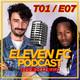 Eleven fc podcast t01 e07