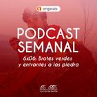 6x06 Podcast Semanal: Brotes verdes y entrantes a la piedra
