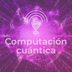 ¿Computación cuántica: Qué es y Cómo funciona?