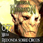 Regreso a Hobbiton 1x07 Mesa redonda sobre orcos