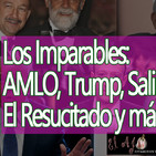 El Ajo: Los Imparables, AMLO, Trump, el cumpleañero, el resucitado, el juzgado y más