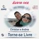 Torne-se Livre - Christian Suarez e Andrea Varon
