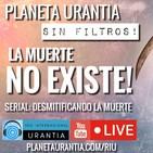 Planeta Urantia #SinFiltros - La muerte NO existe!
