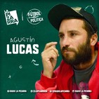Fútbol y Política: Agustín Lucas- Radio La Pizarra - 10 ago 19