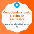 Analizando el caso de éxito Rastreator, con Juan Miguel Belmonte #45