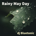 Dj Bluetonic RAINY MAY DAY 2020 #11Mayo2020