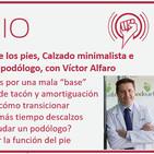 Episodio 147: Cuidado de los pies, Calzado minimalista e importancia de un buen podólogo, con Víctor Alfaro