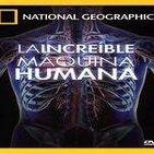 La Increíble Máquina Humana – National Geographic