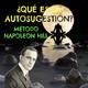 ¿Qué es la Autosugestión? Método Napoleon Hill