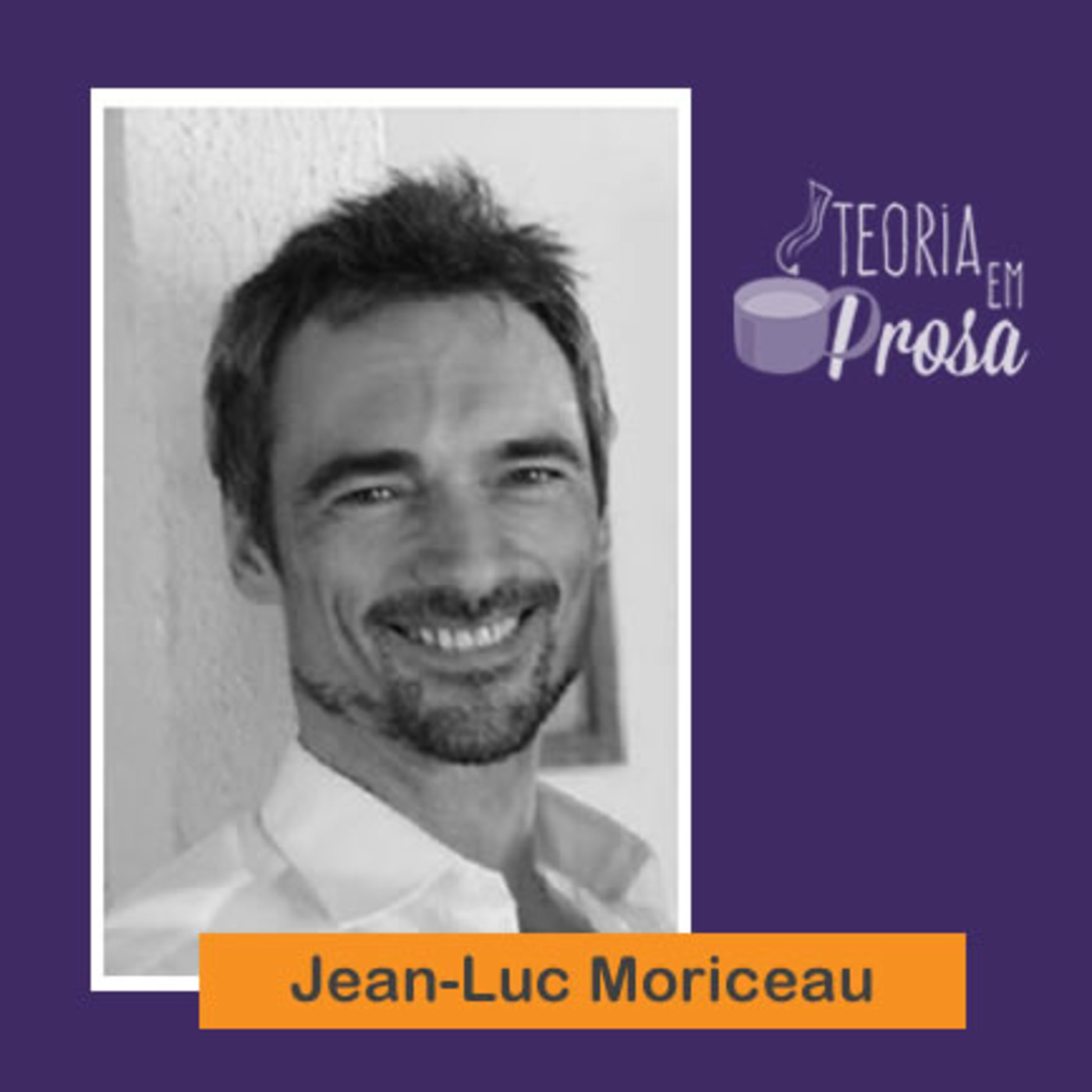 #02 Teoria em Prosa - Jean-Luc Moriceau